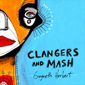 Gwyneth Herbert: Clangers and Mash