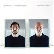 John Thorne and Danny Thompson: Watching the Well